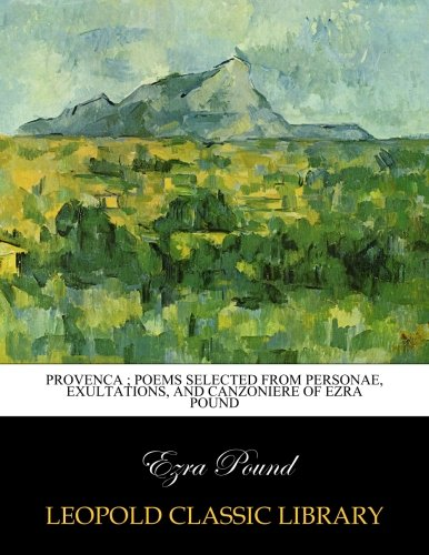 Provenca Poems Selected From Personae Exultations And Canzoniere Of Ezra Pound [Pdf/ePub] eBook