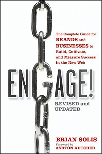 Engage!: The Complete Guide for Brands and Businesses to Build, Cultivate, and Measure Success in the New Web PDF