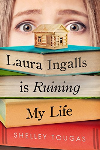 Laura Ingalls Is Ruining My Life by [Tougas, Shelley]