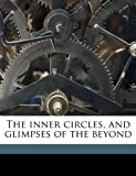 The Inner Circles, and Glimpses of the Beyond, , 117595277X