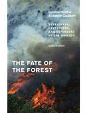 The Fate of the Forest: Developers, Destroyers, and Defenders of the Amazon, Updated Edition