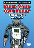 img - for Build Your Own Robot Science Fair Projects (Prize-Winning Science Fair Projects) book / textbook / text book