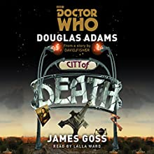 Doctor Who: City of Death Radio/TV Program by Douglas Adams, James Goss Narrated by Lalla Ward