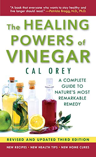 The Healing Powers of Vinegar - (3rd edition): A Complete Guide to Nature's Most Remarkable Remedy (The Healing Powers Of Vinegar By Cal Orey)