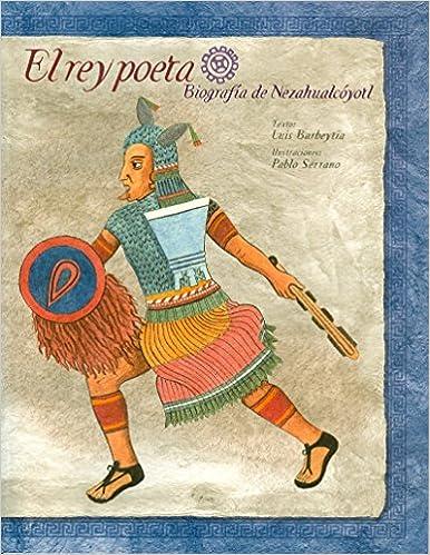 Book El Rey Poeta/ the Poet King: Biografia De Nezahualcoyotl (La Saltapared)