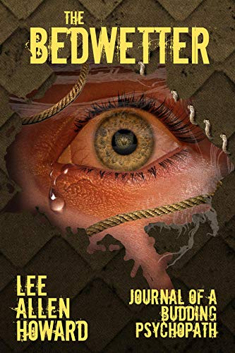 The Bedwetter: Journal of a Budding Psychopath by [Howard, Lee Allen]