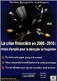 La crise financière en 2008/2010 : mode d'emploi pour la décrypter et l'exploiter