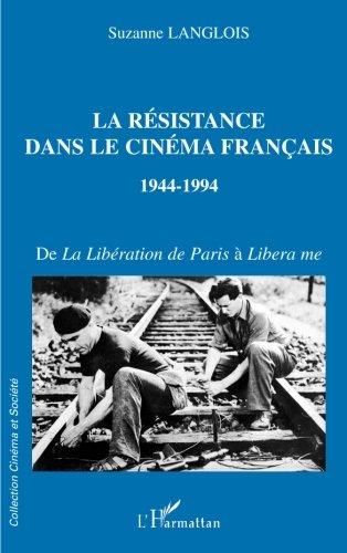 LA RÉSISTANCE DANS LE CINÉMA FRANÇAIS 1944-1994: De la Libération de Paris à Libera me (Collection Cinéma et société) (French Edition) by Editions L'Harmattan