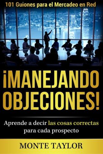 ¡Manejando Objeciones!—101 Guiones para el Mercadeo en Red: Aprende a decir las cosas correctas para cada prospecto (Spanish Edition) [Mr. Monte Earl Taylor Jr.] (Tapa Blanda)