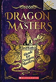 Griffith's Guide for Dragon Masters: A Branches Special Edition (Dragon Mast