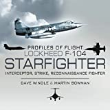 Profiles of flight - Lockheed F-104 Starfighter, Dave Windle and Martin Bowman, 1848844492