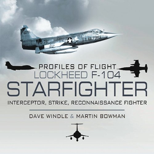 Profiles of Flight: Lockheed F-104 Starfighter: Interceptor/ Strike/ Reconnaissance Fighter