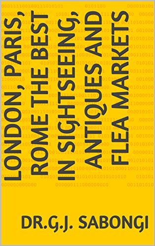 London, Paris, Rome The Best in Sightseeing, Antiques and Flea Markets (Cities, for Business Travelers, the Best of ... Book 20)