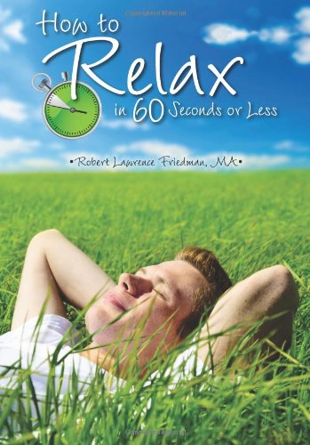 Read Online How to Relax in 60 Seconds or Less pdf epub