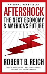 Aftershock: The Next Economy and America's Future by Reich Robert B. (2011-04-05) Paperback