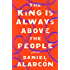 The King Is Always Above the People (Alarcon, Daniel)