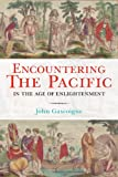 Encountering the Pacific in the Age of Enlightenment, Gascoigne, John, 0521879590