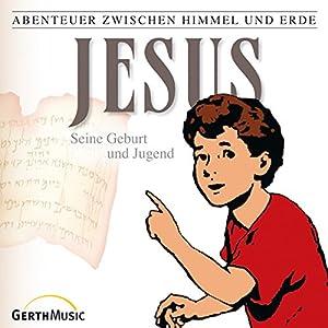Jesus - Seine Geburt und Jugend (Abenteuer zwischen Himmel und Erde 21) Hörspiel