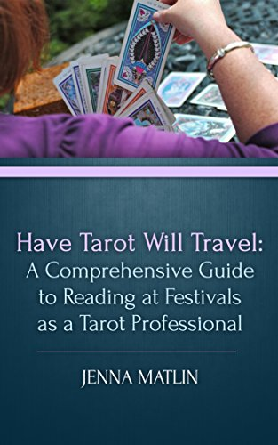 Have Tarot Will Travel: A Comprehensive Guide to Reading at Festivals as a Tarot Professional