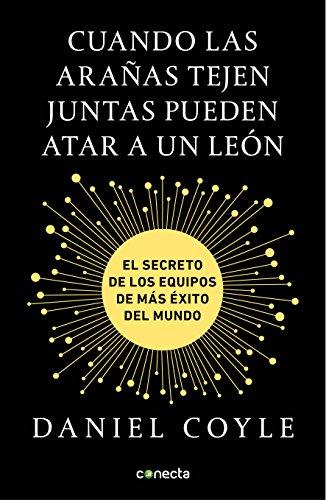 Cuando las araas tejen juntas pueden atar a un len: El secreto de los equipos de ms xito del mundo (Spanish Edition)