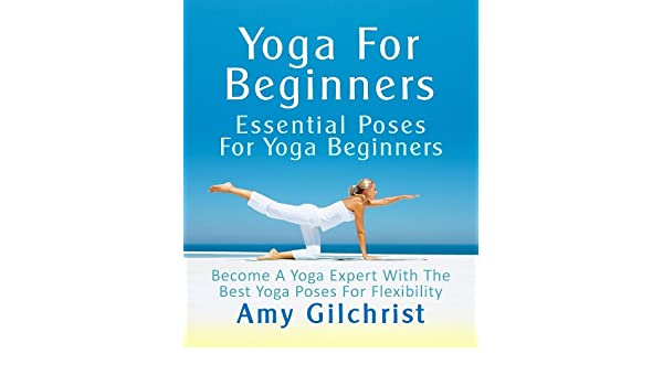 Yoga For Beginners: Essential Poses For Yoga Beginners ...