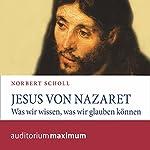Jesus von Nazareth: Was wir wissen, was wir glauben können | Norbert Scholl