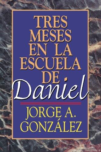 Tres meses en la escuela de Daniel: Estudios sobre el Libro de Daniel by Abingdon Press