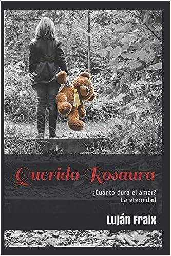 Querida Rosaura: ¿Cuánto dura el amor? La eternidad: Amazon.es: Luján Fraix: Libros