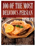 100 of the Most Delicious Persian Dishes, Alex Trost and Vadim Kravetsky, 1494498162