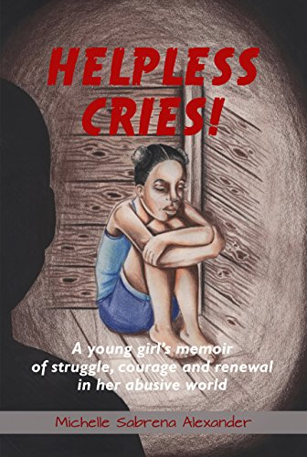 Download for free Helpless Cries: A young girl's memoir of struggle, courage and renewal in her abusive world