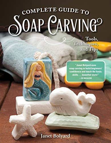 Complete Guide to Soap Carving: Tools, Techniques, and Tips (Fox Chapel Publishing) 26 Step-by-Step Projects & Comprehensive Guide, from Basic Methods for Beginners to Advanced Techniques for Artists (Best Soap For Carving)