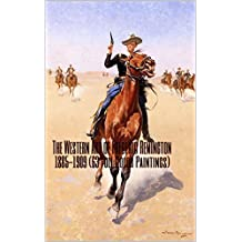 The Western Art of Frederic Remington 1885-1909 (63 Full Color Paintings): (The Amazing World of Art, Old West/Native American and Cowboys) Paintins and Sculptures