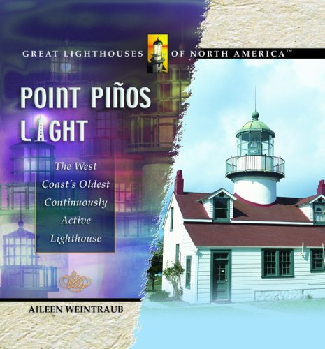 Point Pinos Light: The West Coast's Oldest Continuously Active Lighthouse (Great Lighthouses of North America)
