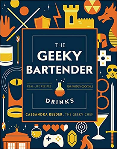 The Geeky Bartender Drinks: Real-Life Recipes for Fantasy Cocktails (Geeky Chef)