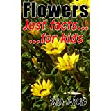 Flowers : Just Facts For Kids