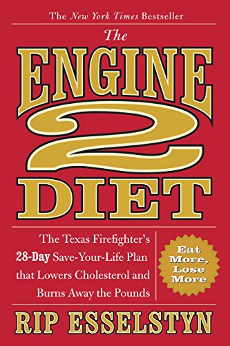 The Engine 2 Diet: The Texas Firefighter's 28-Day Save-Your-Life Plan that Lowers Cholesterol and Burns Away the Pounds (Engine 2 Diet Cookbook)