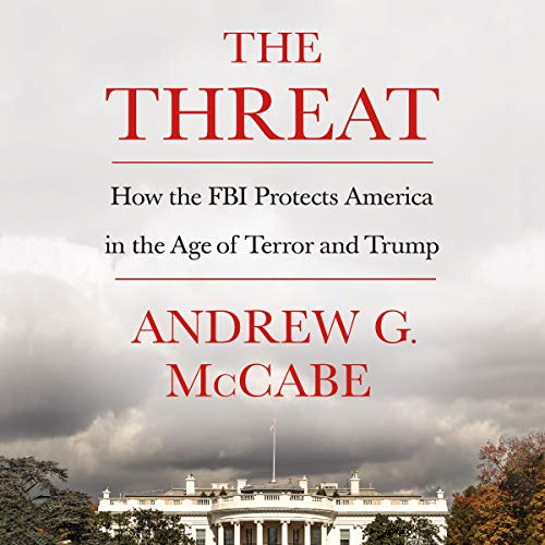 The Threat: How the FBI Protects America in the Age and Terror of Trump