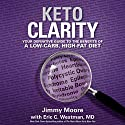 Keto Clarity: Your Definitive Guide to the Benefits of a Low-Carb, High-Fat Diet Audiobook by Jimmy Moore, Eric C. Westman MD Narrated by Jimmy Moore