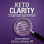 Keto Clarity: Your Definitive Guide to the Benefits of a Low-Carb, High-Fat Diet | Eric C. Westman MD,Jimmy Moore