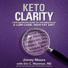 Keto Clarity: Your Definitive Guide to the Benefits of a Low-Carb, High-Fat Diet Audiobook by Eric C. Westman MD, Jimmy Moore Narrated by Jimmy Moore