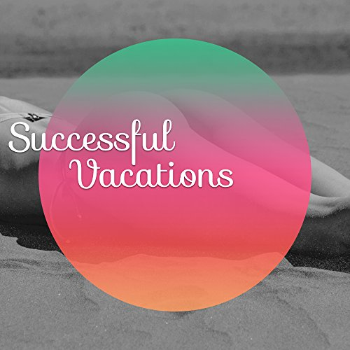 Successful Vacations - Relaxation Time, Deep Chill, Sea Sounds, Summertime, Water Sports, Positive Vibrations, Chillout Music