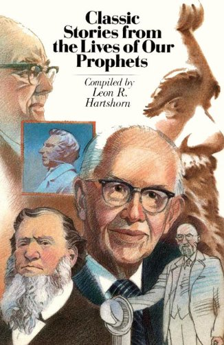 Classic Stories from the Lives of Our Prophets by [Leon R. Hartshorn]