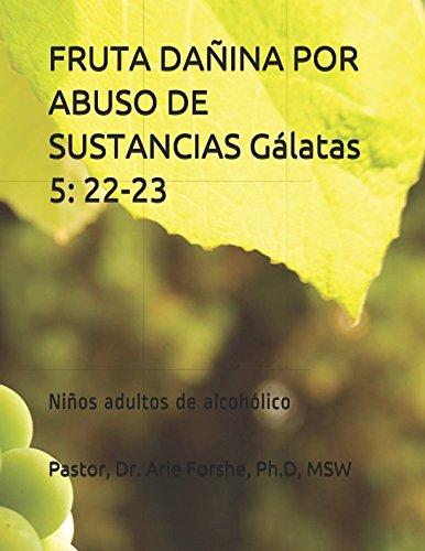 FRUTA DAÑINA POR ABUSO DE SUSTANCIAS                       Galatas 5: 22-23 (Spanish Edition) [Ph.D, MSW, Pastor, Dr. Arie Louise Forshe] (Tapa Blanda)