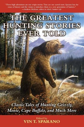 The Greatest Hunting Stories Ever Told: Classic Tales of Hunting Grizzly, Moose, Cape Buffalo, and Much - Stores Roosevelt Field