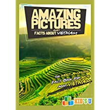 Amazing Pictures and Facts About Vietnam: The Most Amazing Fact Book for Kids About Vietnam