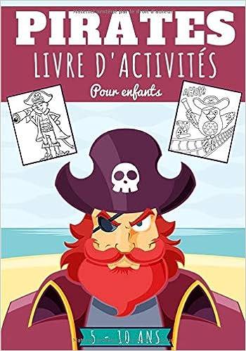 Pirates Livre D Activites Pour Enfants Age 5 10 Ans Filles Garcons Cahier D Activite Enfant 83 Activites Et Jeux Pour Apprendre En S Amusant Et Plus Cadeau Educatif French Edition