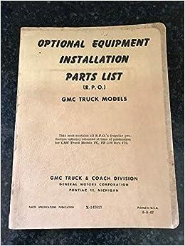 Optional Equipment Installation Parts List R P O Gmc Truck Models Fc Ff 100 Thru 470 1947 Gm Amazon Com Books