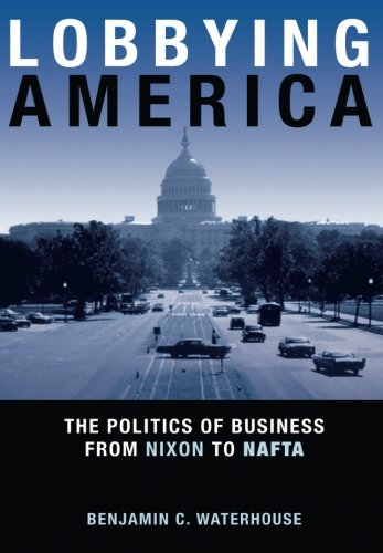 Download Lobbying America: The Politics of Business from Nixon to NAFTA (Politics and Society in Modern America) ebook