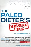 The Paleo Dieter's Missing Link: The Complete, Practical Guide To Living The Paleo Diet