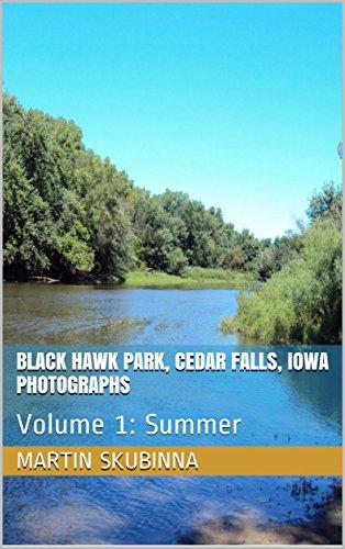BLACK HAWK PARK, CEDAR FALLS, IOWA PHOTOGRAPHS: Volume 1:  Summer